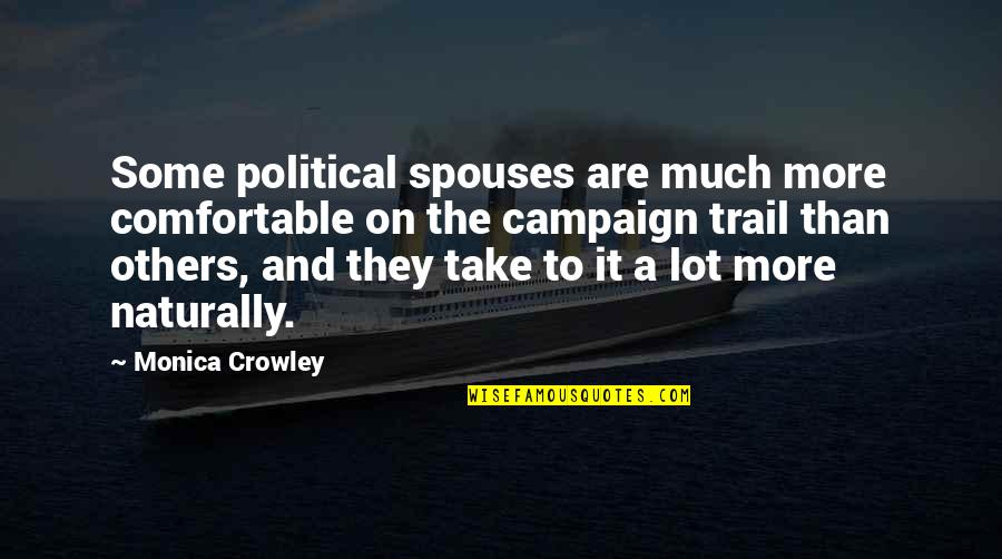 The Campaign Quotes By Monica Crowley: Some political spouses are much more comfortable on
