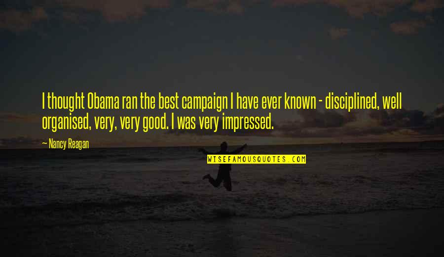 The Campaign Quotes By Nancy Reagan: I thought Obama ran the best campaign I