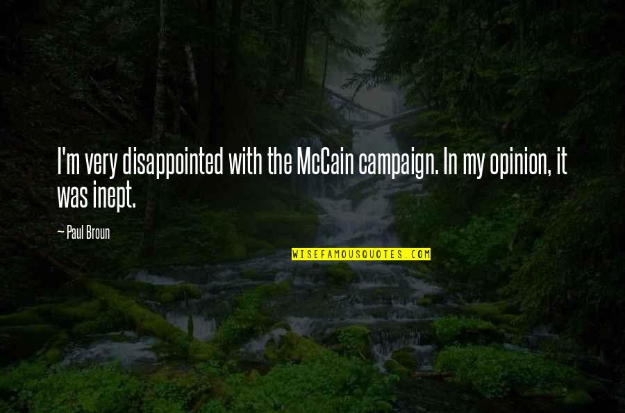 The Campaign Quotes By Paul Broun: I'm very disappointed with the McCain campaign. In