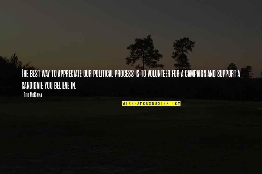 The Campaign Quotes By Rob McKenna: The best way to appreciate our political process
