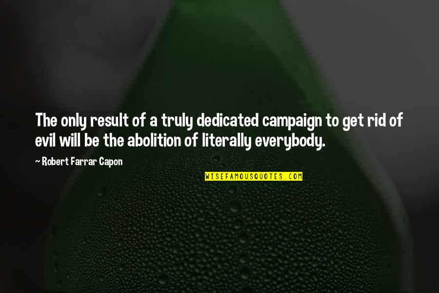 The Campaign Quotes By Robert Farrar Capon: The only result of a truly dedicated campaign