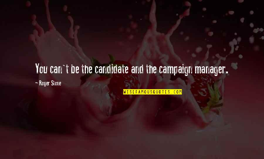The Campaign Quotes By Roger Stone: You can't be the candidate and the campaign