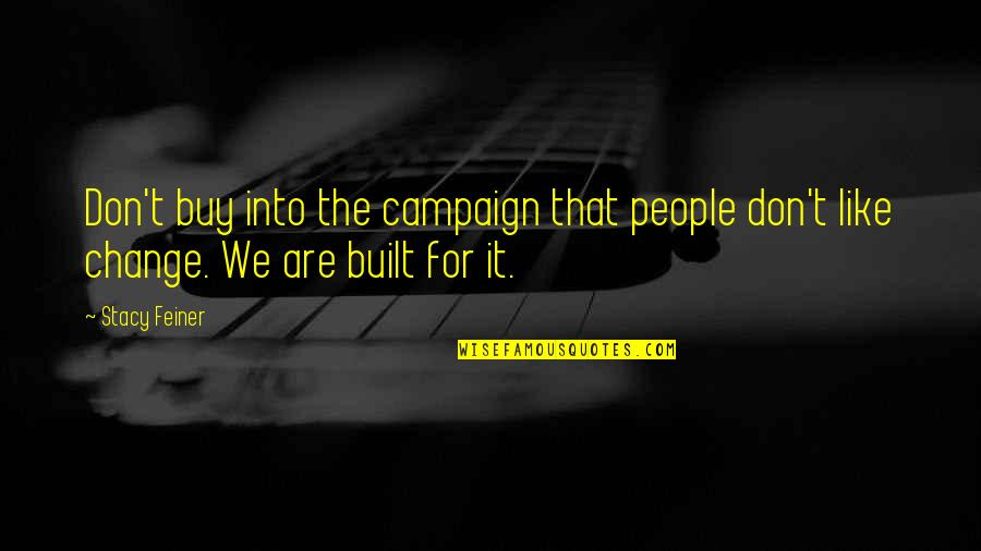 The Campaign Quotes By Stacy Feiner: Don't buy into the campaign that people don't