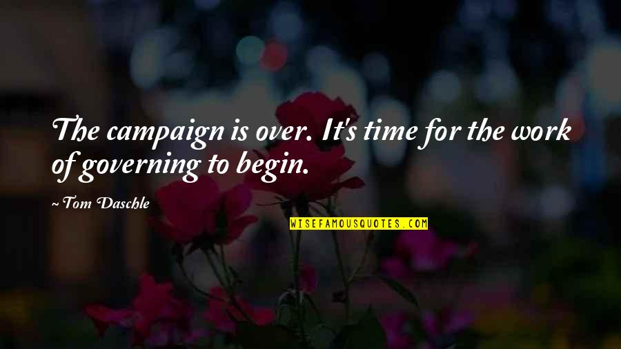 The Campaign Quotes By Tom Daschle: The campaign is over. It's time for the