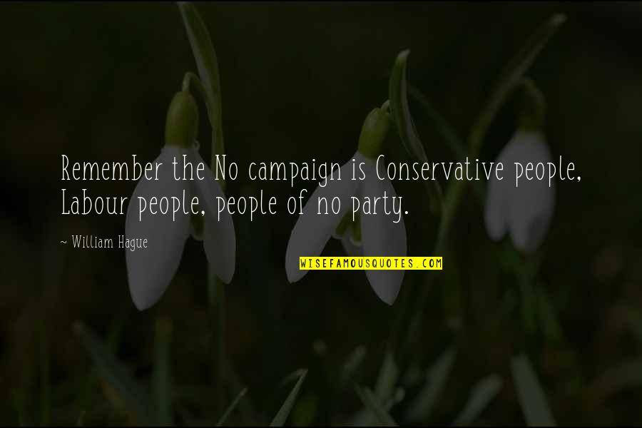 The Campaign Quotes By William Hague: Remember the No campaign is Conservative people, Labour