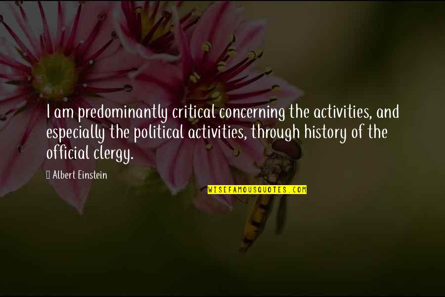 The Catholic Church Quotes By Albert Einstein: I am predominantly critical concerning the activities, and