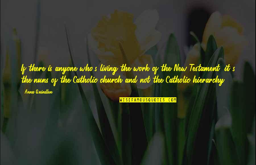 The Catholic Church Quotes By Anna Quindlen: If there is anyone who's living the work