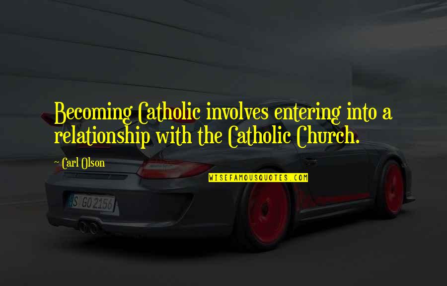 The Catholic Church Quotes By Carl Olson: Becoming Catholic involves entering into a relationship with