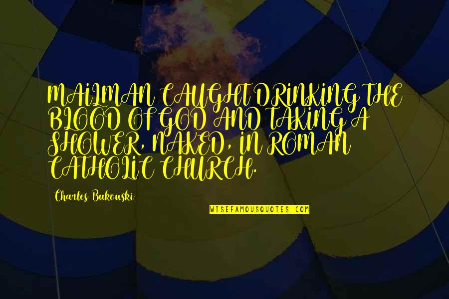 The Catholic Church Quotes By Charles Bukowski: MAILMAN CAUGHT DRINKING THE BLOOD OF GOD AND