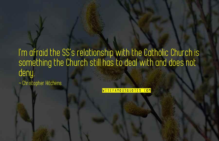 The Catholic Church Quotes By Christopher Hitchens: I'm afraid the SS's relationship with the Catholic