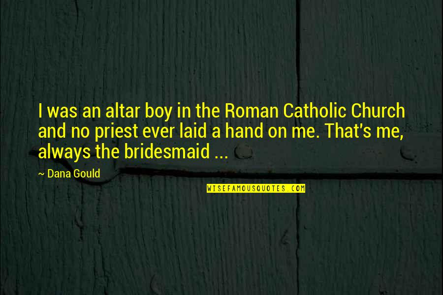 The Catholic Church Quotes By Dana Gould: I was an altar boy in the Roman