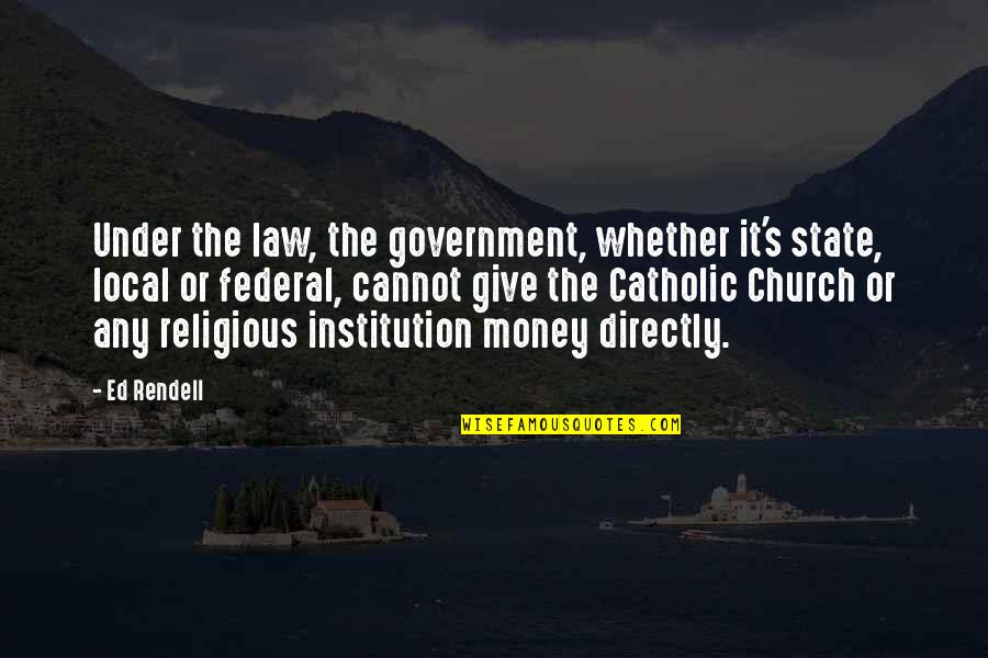 The Catholic Church Quotes By Ed Rendell: Under the law, the government, whether it's state,