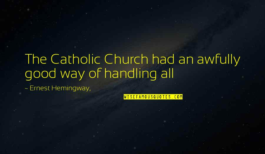 The Catholic Church Quotes By Ernest Hemingway,: The Catholic Church had an awfully good way