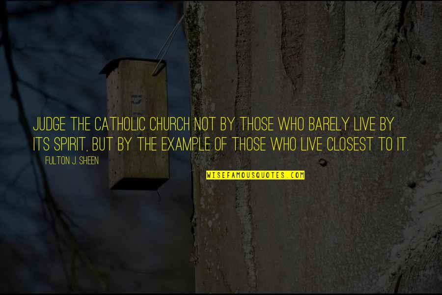 The Catholic Church Quotes By Fulton J. Sheen: Judge the Catholic Church not by those who