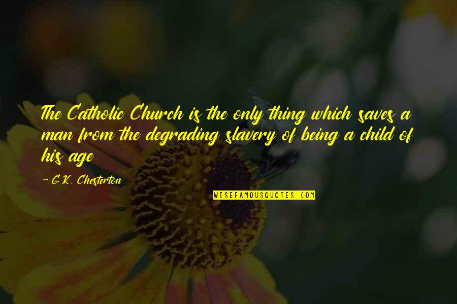 The Catholic Church Quotes By G.K. Chesterton: The Catholic Church is the only thing which