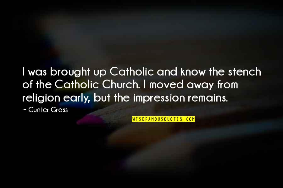 The Catholic Church Quotes By Gunter Grass: I was brought up Catholic and know the