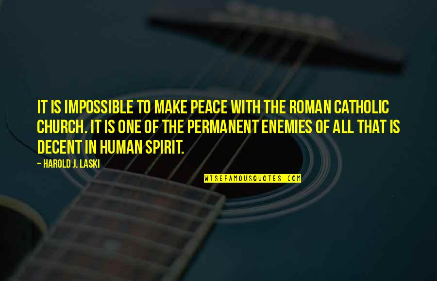 The Catholic Church Quotes By Harold J. Laski: It is impossible to make peace with the