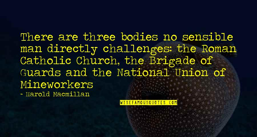The Catholic Church Quotes By Harold Macmillan: There are three bodies no sensible man directly