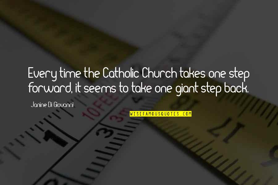 The Catholic Church Quotes By Janine Di Giovanni: Every time the Catholic Church takes one step