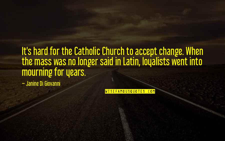 The Catholic Church Quotes By Janine Di Giovanni: It's hard for the Catholic Church to accept