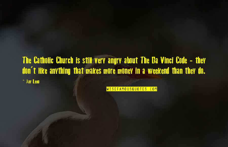 The Catholic Church Quotes By Jay Leno: The Catholic Church is still very angry about