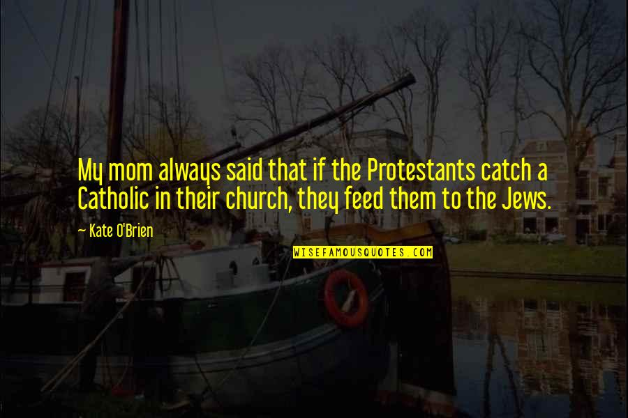 The Catholic Church Quotes By Kate O'Brien: My mom always said that if the Protestants