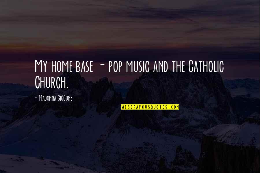 The Catholic Church Quotes By Madonna Ciccone: My home base - pop music and the