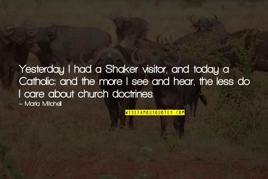 The Catholic Church Quotes By Maria Mitchell: Yesterday I had a Shaker visitor, and today