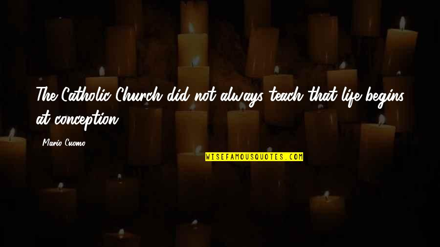 The Catholic Church Quotes By Mario Cuomo: The Catholic Church did not always teach that
