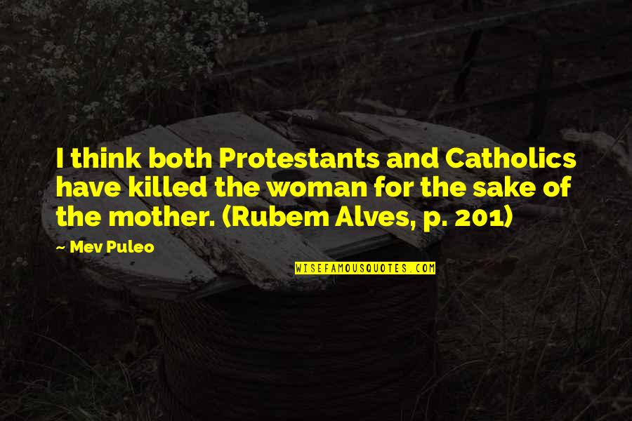 The Catholic Church Quotes By Mev Puleo: I think both Protestants and Catholics have killed