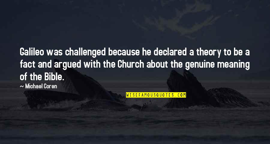 The Catholic Church Quotes By Michael Coren: Galileo was challenged because he declared a theory