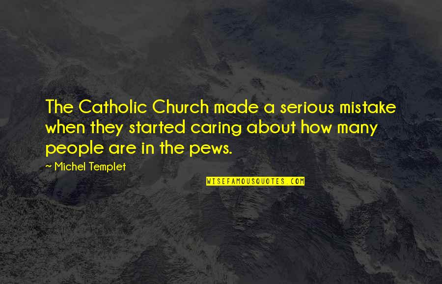The Catholic Church Quotes By Michel Templet: The Catholic Church made a serious mistake when
