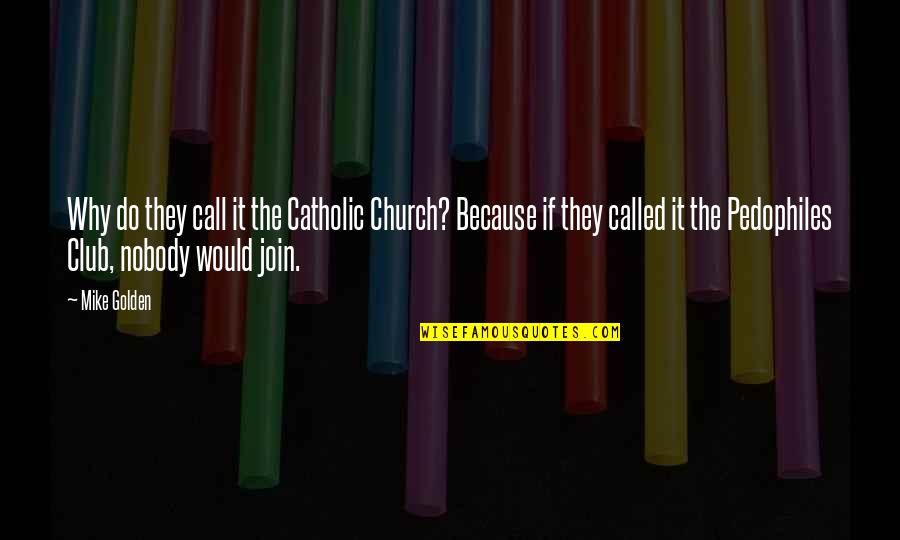 The Catholic Church Quotes By Mike Golden: Why do they call it the Catholic Church?