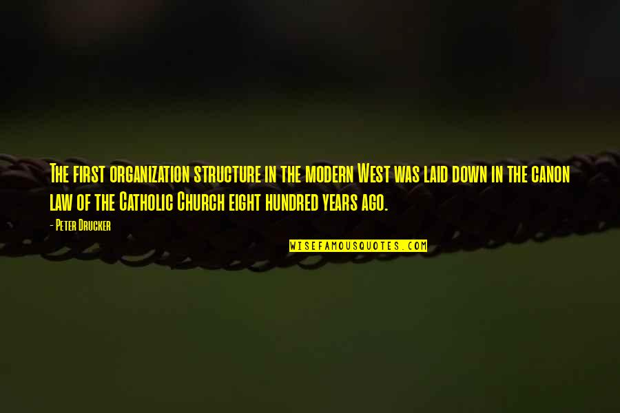 The Catholic Church Quotes By Peter Drucker: The first organization structure in the modern West