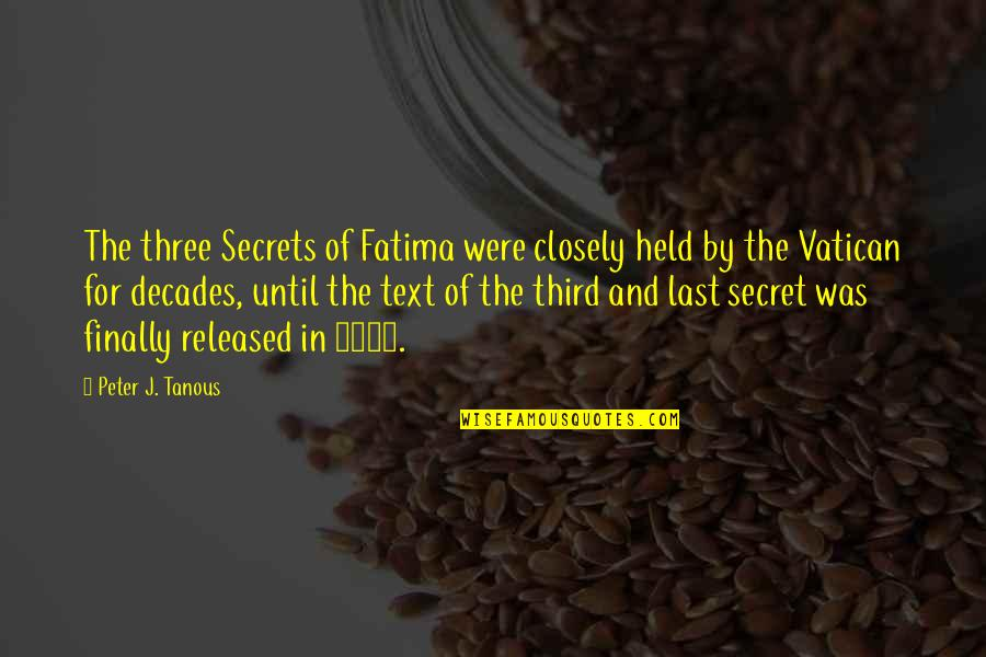 The Catholic Church Quotes By Peter J. Tanous: The three Secrets of Fatima were closely held
