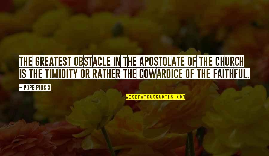 The Catholic Church Quotes By Pope Pius X: The greatest obstacle in the apostolate of the