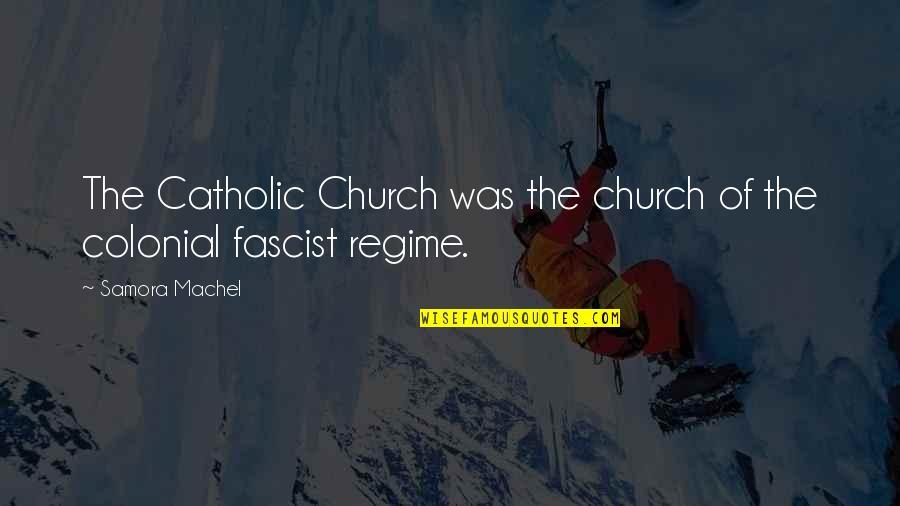 The Catholic Church Quotes By Samora Machel: The Catholic Church was the church of the