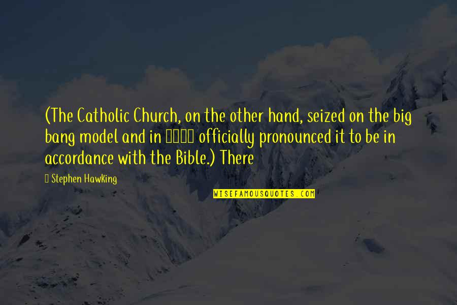 The Catholic Church Quotes By Stephen Hawking: (The Catholic Church, on the other hand, seized