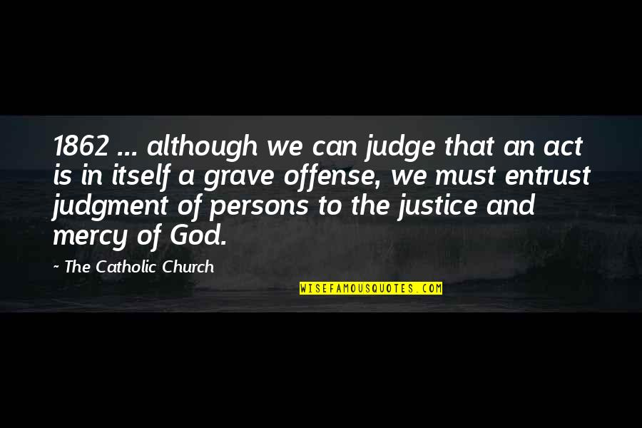 The Catholic Church Quotes By The Catholic Church: 1862 ... although we can judge that an