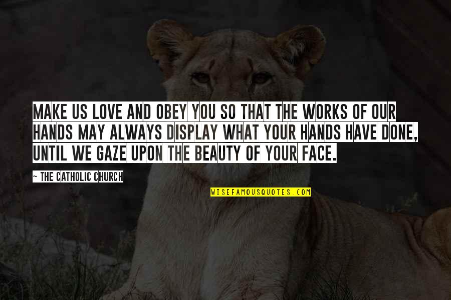 The Catholic Church Quotes By The Catholic Church: Make us love and obey you so that
