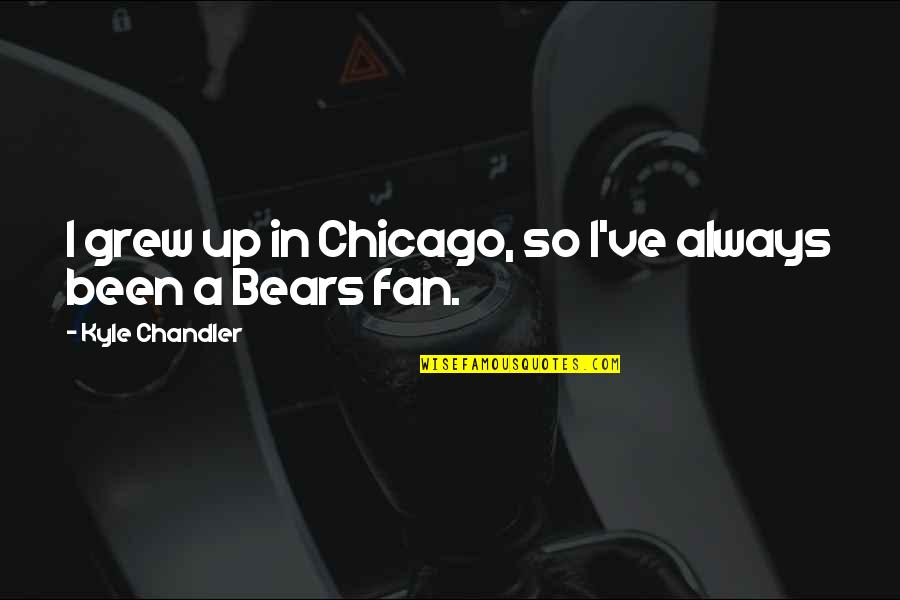 The Chicago Bears Quotes By Kyle Chandler: I grew up in Chicago, so I've always