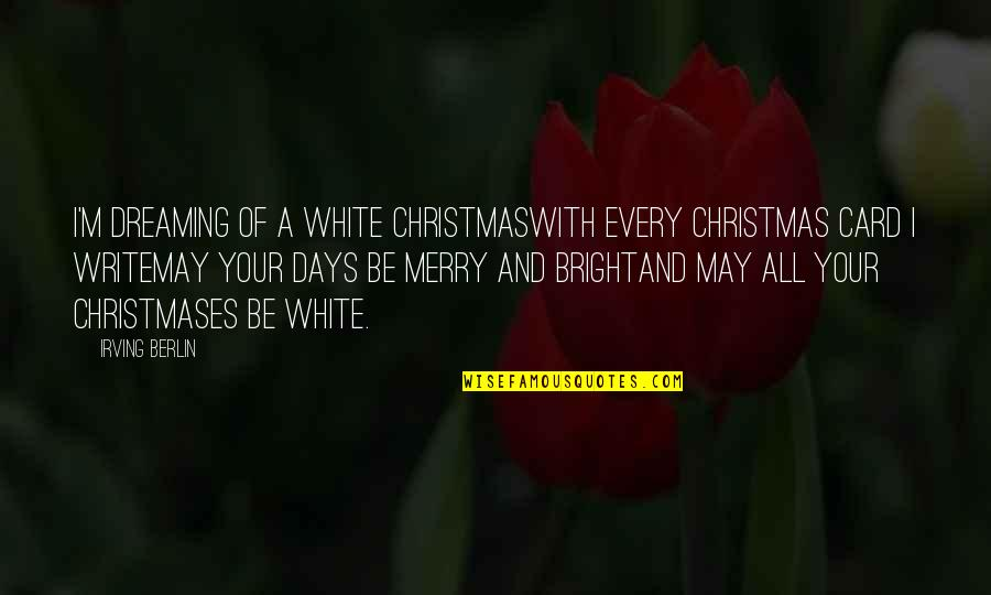 The Christmas Card Quotes By Irving Berlin: I'm dreaming of a white ChristmasWith every Christmas