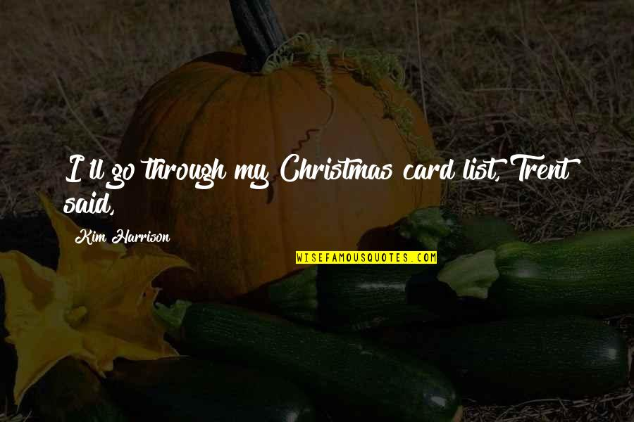 The Christmas Card Quotes By Kim Harrison: I'll go through my Christmas card list, Trent