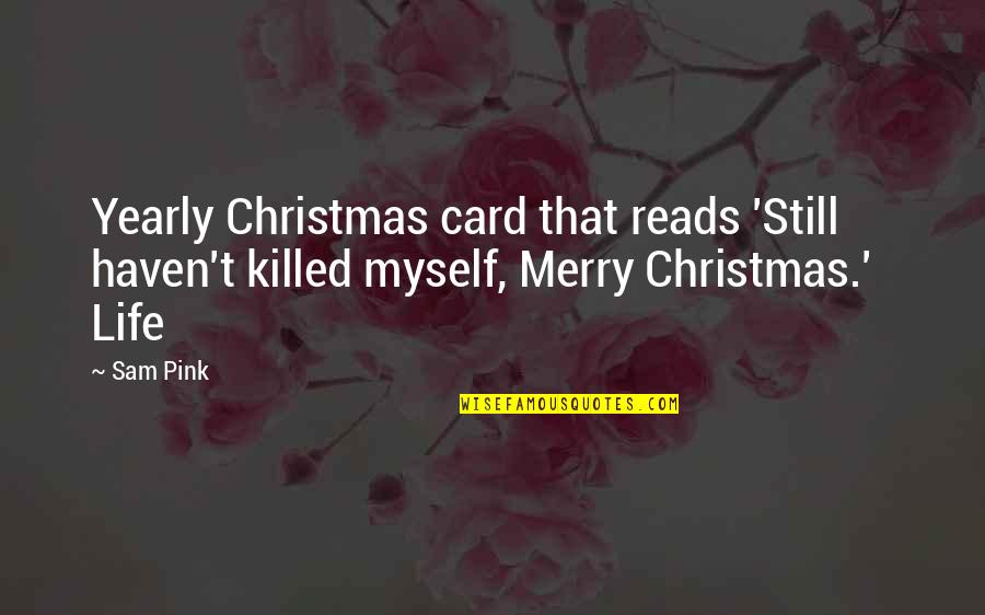 The Christmas Card Quotes By Sam Pink: Yearly Christmas card that reads 'Still haven't killed