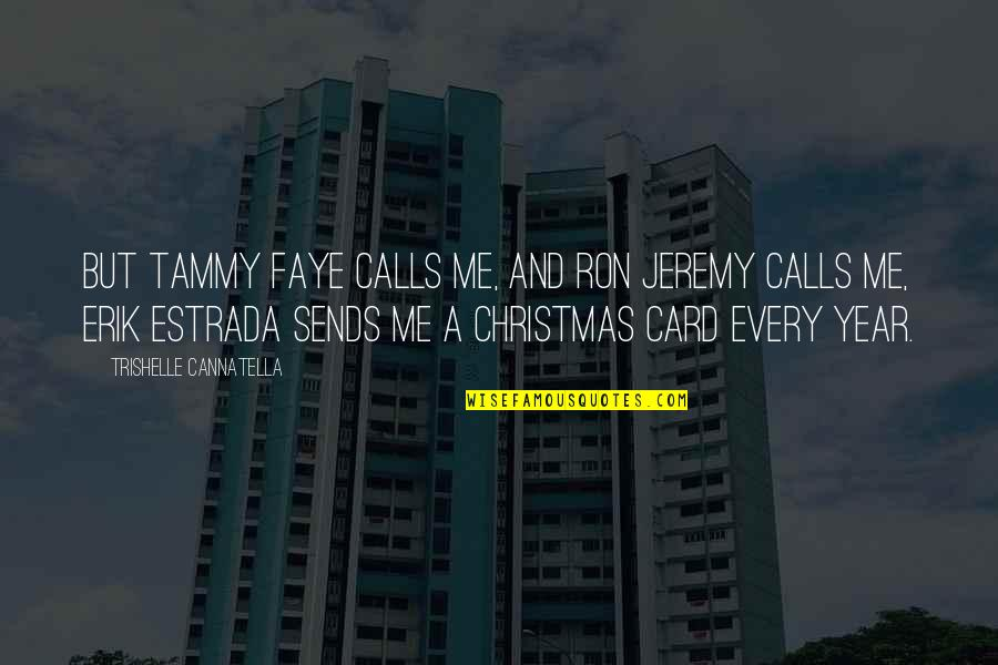 The Christmas Card Quotes By Trishelle Cannatella: But Tammy Faye calls me, and Ron Jeremy
