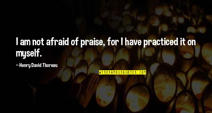 The Church During The Black Death Quotes By Henry David Thoreau: I am not afraid of praise, for I