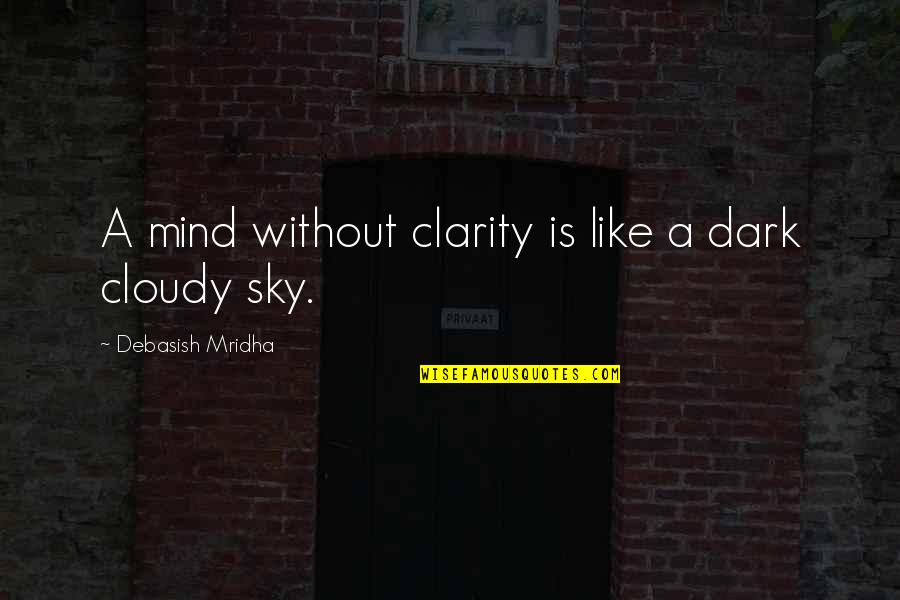 The Collector Clegg Quotes By Debasish Mridha: A mind without clarity is like a dark