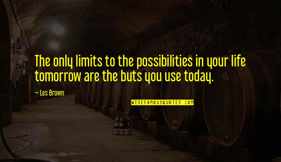 The Collector Clegg Quotes By Les Brown: The only limits to the possibilities in your
