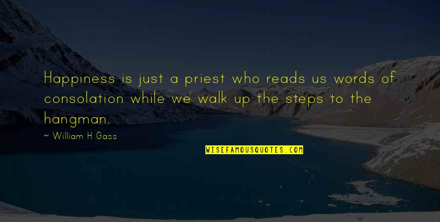 The Collector Clegg Quotes By William H Gass: Happiness is just a priest who reads us