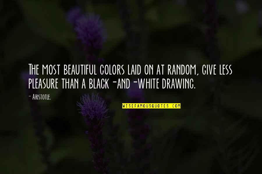 The Color Black Quotes By Aristotle.: The most beautiful colors laid on at random,